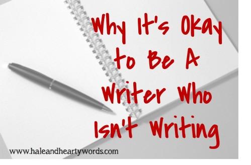 Okay to be a writer who isn't writing
